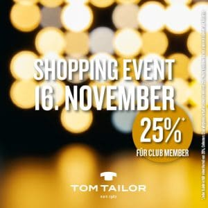 GROSSES SHOPPING EVENT AM 16. NOVEMBER  BEI TOM TAILOR STORE UND TOM TAILOR DENIM STORE